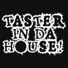 TASTER IN DA HOUSE! by FunnyAftertaste