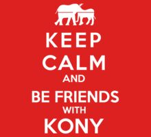 keep Calm And Be Friends With Kony by Antigoni