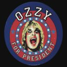 Ozzy For President  by BUB THE ZOMBIE