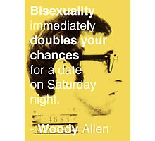 Bisexuality Double Your Chances - Woody Allen Photographic Print