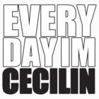 Everyday I'm Cecilin' by danalar