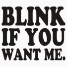 Blink If You Want Me. by waywardtees