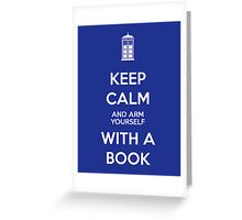 Keep calm and arm yourself with a book! Greeting Card