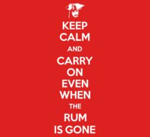 Keep Calm and Carry On, Even When The Rum Is Gone by GhostGlide