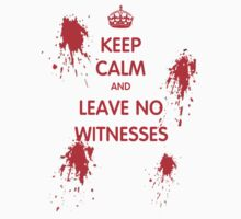 Keep Calm And Leave No Witnesses by DomCowles12