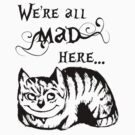 We're All Mad Here, The Cheshire Cat by LydiaWoods