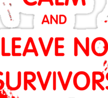 Keep Calm And Leave No Survivors Sticker
