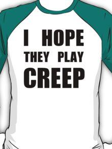 I hope they play CREEP- Black T-Shirt