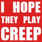 I hope they play CREEP- White by Aaran Bosansko