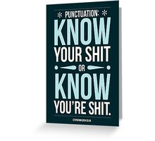 Punctuation, know your sh!t... Greeting Card