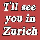 I'll see you in Zurich by nimbusnought