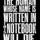 The human whose name is written in this notebook will die. by nimbusnought