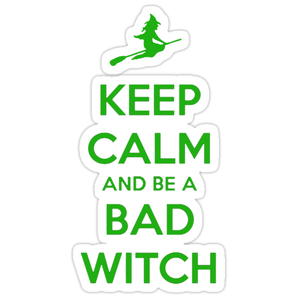 Keep Calm And Be A Bad Witch by Leylaaslan