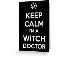 Keep Calm i'm a Witch Doctor  Greeting Card