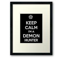 Keep Calm I'm a Demon Hunter Framed Print