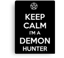 Keep Calm I'm a Demon Hunter Canvas Print