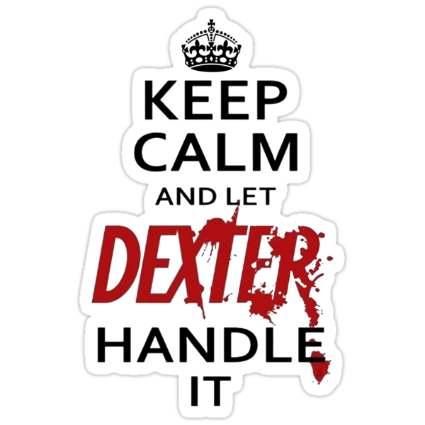 Keep Calm And Let Dexter Handle It by Leylaaslan