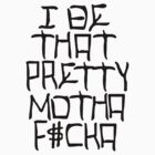 I Be That Pretty Motha (Black) by Faded Fabrics