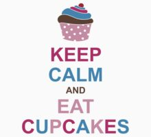 Keep Calm and Eat Cupcakes by WickedCool