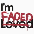 I'm Faded (Not Loved) by Faded Fabrics