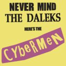 NEVER MIND THE DALEKS here&#x27;s the CYBERMEN! by ideedido