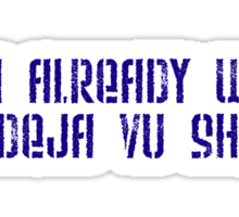 did I already wear my deja vu shirt? Sticker