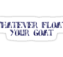 Whatever floats your goat Sticker