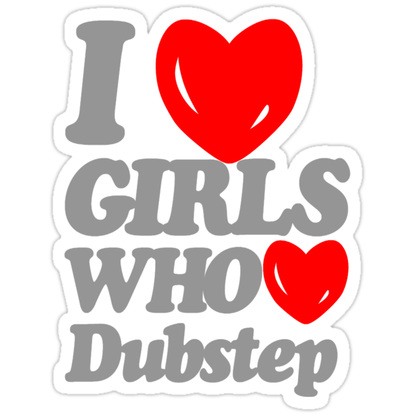 I love girls who love dubstep (gray) by DropBass