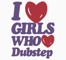 I love girls who love dubstep (purple) by DropBass