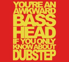 YOU'RE AN AWKWARD BASSHEAD IF YOU ONLY KNOW ABOUT DUBSTEP (YELLOW) by DropBass