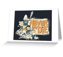 NEVER SAY DIE! Greeting Card