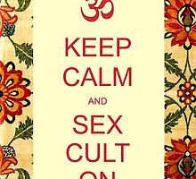 Keep Calm and Sex Cult On by alisonhinksyoga