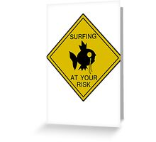 Surfing at your risk! Greeting Card