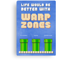 Life would be better with... Warp Zones! Canvas Print