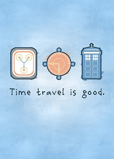 Time travel is good.  by thehookshot