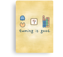 Gaming is good. Canvas Print