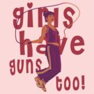 Girls Have Guns Too  by Vojin Stanic