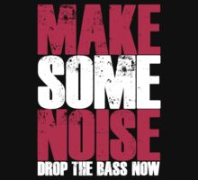 Make Some Noise, Drop The Bass (Magenta/White) by DropBass