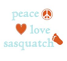 Peace Love and Sasquatch by surgedesigns