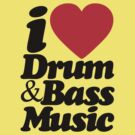 I Love Drum & Bass Music (Black) by DropBass