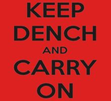 KEEP DENCH AND CARRY ON by CMCarter
