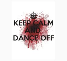 Keep Calm And Dance Off by boodidanceclub