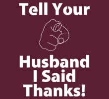 Tell Your Husband I Said Thanks! by courson