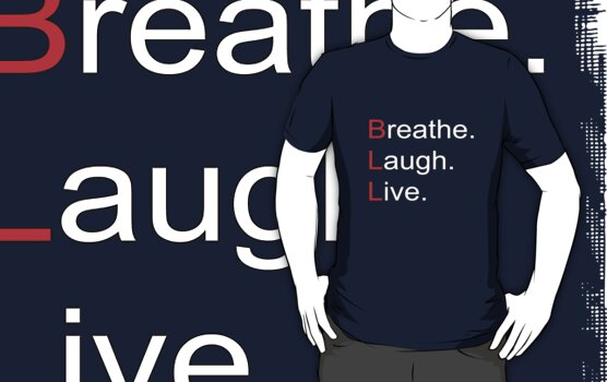 Breathe. Laugh. Live. by RhysK