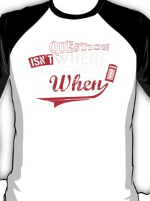The question isn't where, but when ! T-Shirt