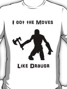 I got the moves like draugr T-Shirt