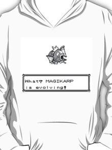 What? Magikarp is evolving! T-Shirt