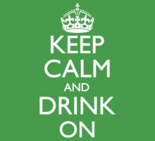 Keep Calm and Drink On by pinballmap13