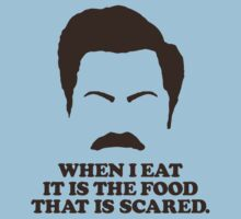 When I eat it is the food that is scared. - Ron Swanson by heavenlygeekdom
