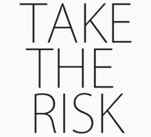 TAKE THE RISK by Florian Weichelt